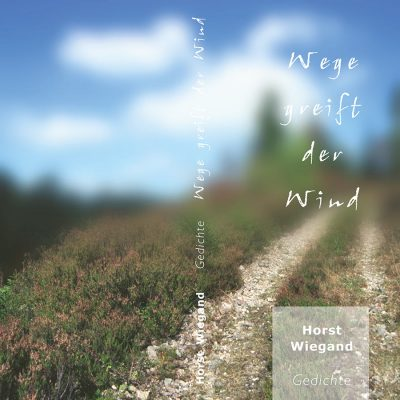 """Umschlag . Horst Wiegand """"Wege greift der Wind"""" . Gedichte (Buch Gestaltung: Edition Sinnbild Designakut 2005)"""