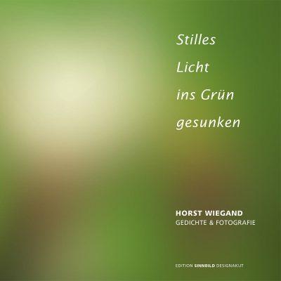 """Titel (Foto: Horst Wiegand, Bearbeitung: Andreas Kuhrt) . Horst Wiegand """"Stilles Licht ins Grün gesunken"""" . Gedichte & Fotografie . 2010"""