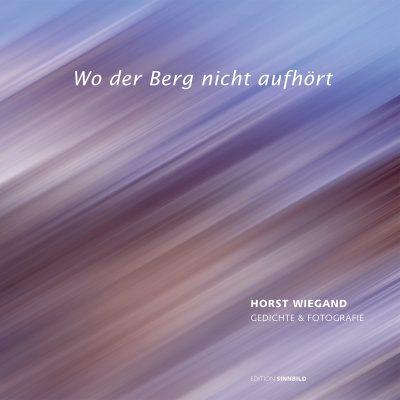 """Titel (Foto: Horst Wiegand, Bearbeitung: Andreas Kuhrt) . Horst Wiegand """"Wo der Berg nicht aufhört"""" . Gedichte & Fotografie (Buch Gestaltung: Edition Sinnbild Designakut 2013)"""