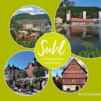 Bernd Schepeler: Suhl - ein Plädoyer für meine Stadt . Buch (Umschlag vorn) (Fotos: Bernd Schepeler/Manuela Hahnebach, Gestaltung: Designakut 2021)