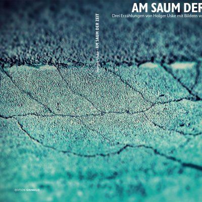 Holger Uske: Am Saum der Zeit . Buch (Grafik: Dieter Kiehle, Gestaltung: Designakut 2021)